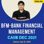 BFM – Bank Financial Management | CAIIB DEC 2021 | Bilingual Online Live Classes Batch by ADDA247